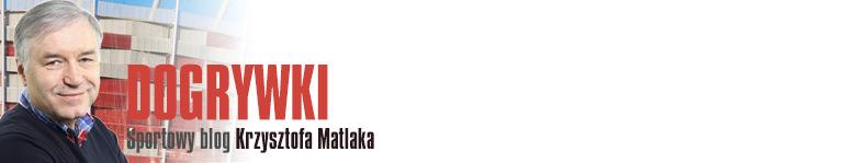 Dogrywki - Sportowy blog Krzysztofa Matlaka